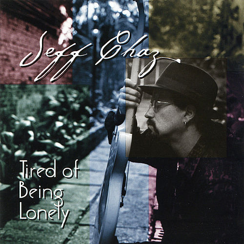 Tired of Being Lonely by Jeff Chaz