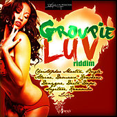 Groupie Luv Riddim by Various Artists