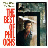 The War Is Over: The Best Of Phil Ochs by Phil Ochs