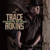 Proud To Be Here by Trace Adkins