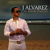 Tu Nueva Ilusion - Single by J. Alvarez