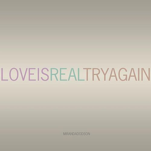 Love Is Real Try Again by Miranda Dodson