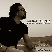 Give Me One More Chance by Murat Tugsuz