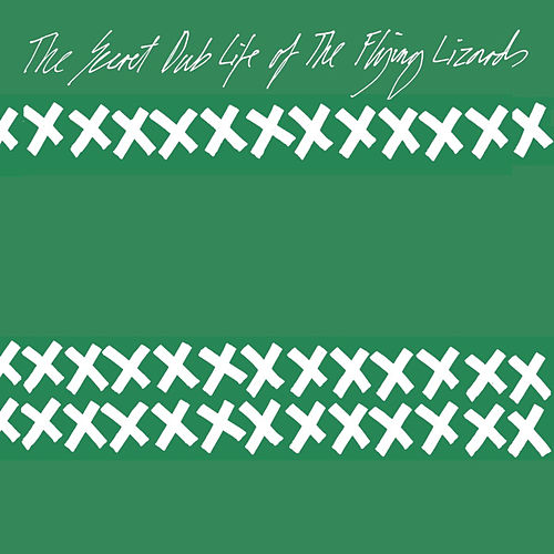 The Secret Dub Life of The Flying Lizards by Flying Lizards
