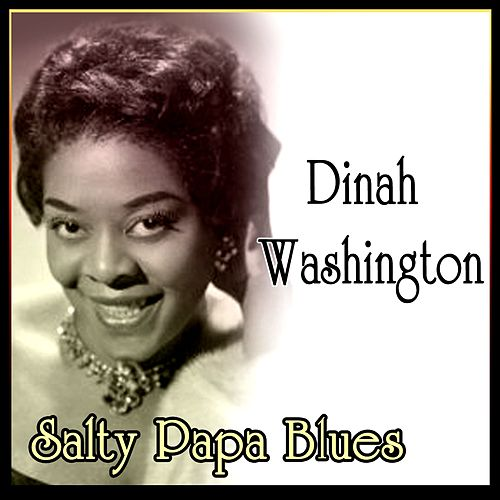 Salty Papa Blues by Dinah Washington