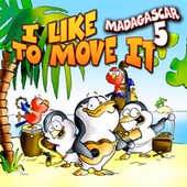 I Like To Move It by Madagascar 5