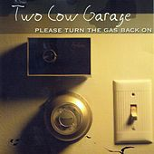 Please Turn the Gas Back On by Two Cow Garage