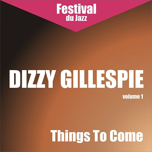 Things To Come (Dizzy Gillespie - Vol. 1) by Dizzy Gillespie