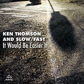 It Would Be Easier If by Ken Thomson