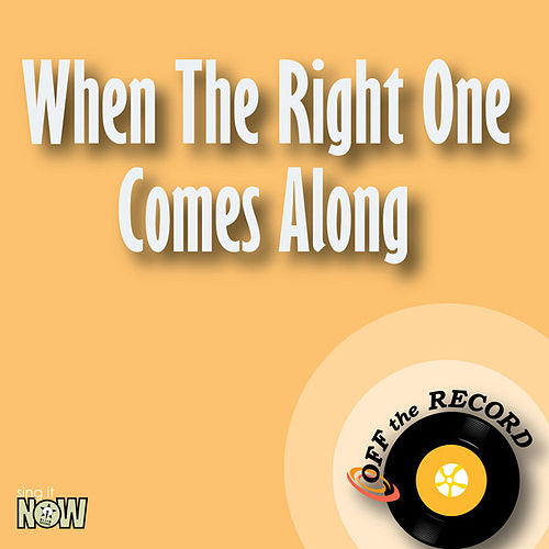 When the Right One Comes Along - Single by Off the Record