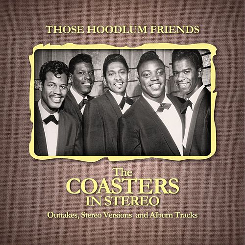 Those Hoodlum Friends (The Coasters In Stereo) by The Coasters