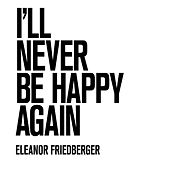 I'll Never Be Happy Again (Marfa Session) by Eleanor Friedberger