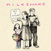 Got a Minute? by Milkshake