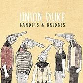 Bandits & Bridges by Union Duke