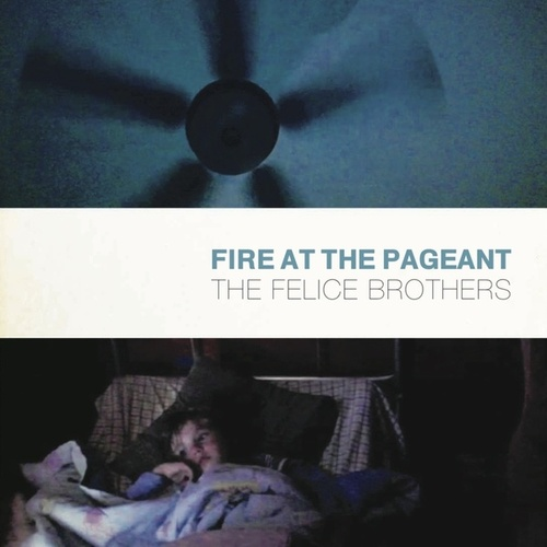 Fire at the Pageant von The Felice Brothers