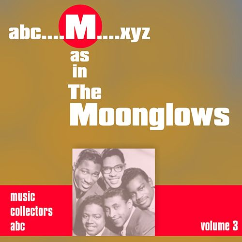 M as in MOONGLOWS (Volume 3) by The Moonglows