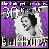 The Unforgettable Voices: 30 Best Of Billie Holiday by Billie Holiday