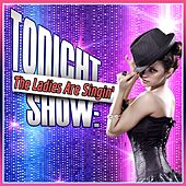 Tonight Show: The Ladies Are Singin' by Various Artists