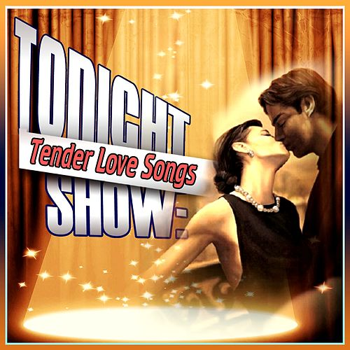 Tonight Show: Tender Love Songs by Various Artists