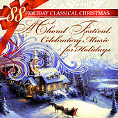 88 Holiday Classical Christmas:A Choral Festival. Celebratory Music for Holidays by Various Artists