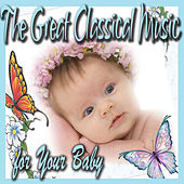 The Great Classical Music for Your Baby by Various Artists