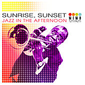 Sunrise, Sunset - Jazz In The Afternoon by Various Artists