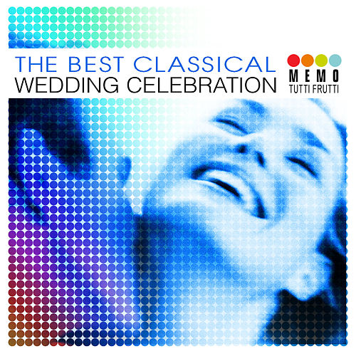 The Best Classical Wedding Celebration by Various Artists