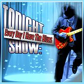 Tonight Show: Every Day I Have The Blues by Various Artists
