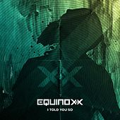 I Told You so (Radio Edit) by Equinoxx