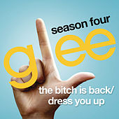The Bitch Is Back / Dress You Up (Glee Cast Version) by Glee Cast