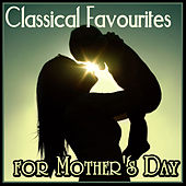Classical Favourites for Mother's Day by Various Artists