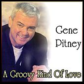 A Groovy Kind Of Love - Best of Gene Pitney by Gene Pitney