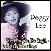 Why Dont You Do Roght - Selected Recordings by Peggy Lee