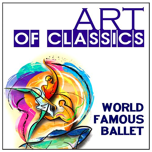Art of Classics: World Famous Ballet by Various Artists