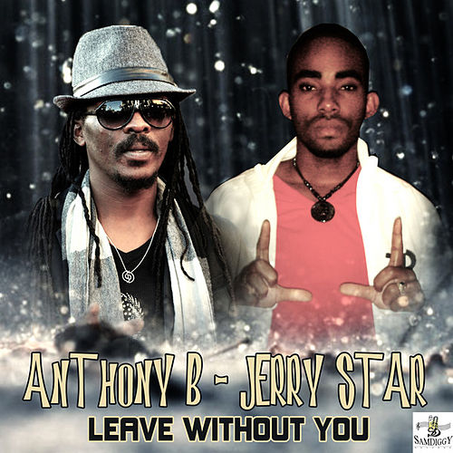 Leave Without You by Anthony B