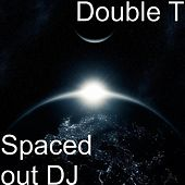 Spaced out DJ by Double T