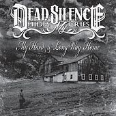My Hard & Long Way Home by DEAD SILENCE HIDES MY CRIES