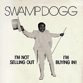 I'm Not Selling Out, I'm Buying In by Swamp Dogg