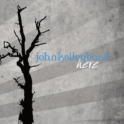 Here by John Kelley Band