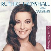 Ruthie Sings Gershwin - Love Is Here to Stay by Ruthie Henshall