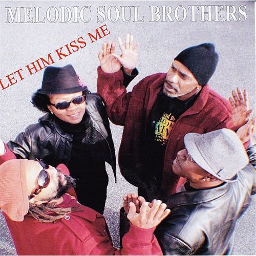 Let Him Kiss Me by Melodic Soul Brothers