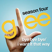 Bye Bye Bye / I Want It That Way (Glee Cast Version) by Glee Cast