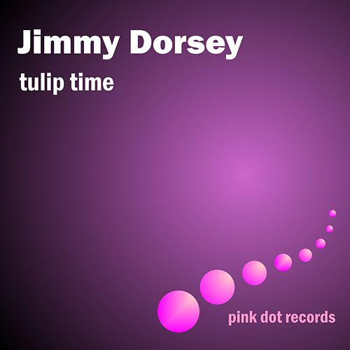 Tulip Time by Jimmy Dorsey