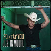 Point At You by Justin Moore