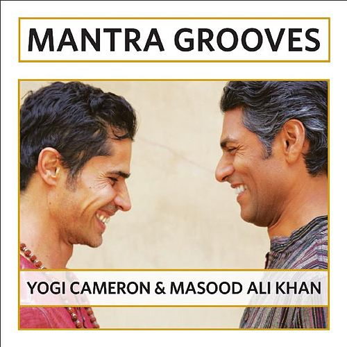 Mantra Grooves by Masood Ali Khan & Yogi Cameron by Masood Ali Khan