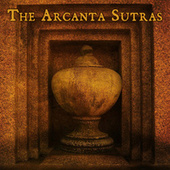 The Arcanta Sutras (an introduction) by Arcanta