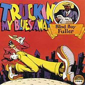 Truckin' My Blues Away by Blind Boy Fuller