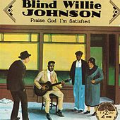 Praise God I'm Satisfied by Blind Willie Johnson
