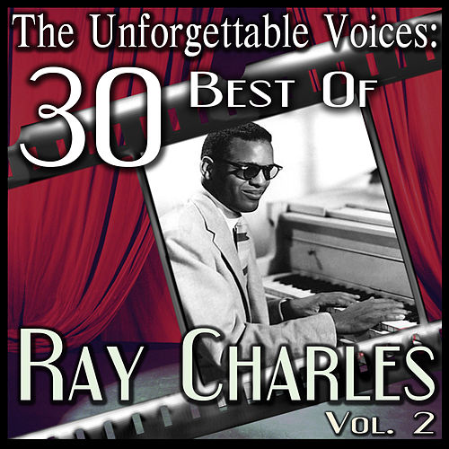 The Unforgettable Voices: 30 Best Of Ray Charles Vol. 2 by Ray Charles