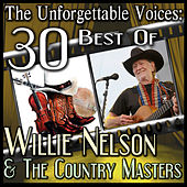 The Unforgettable Voices: 30 Best Of Willie Nelson & The Country Masters by Various Artists